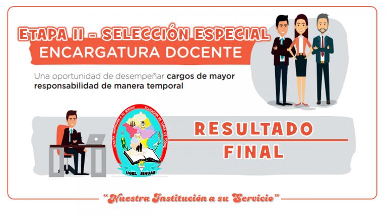 REULTADO FINAL ENCARGATURA EN CARGOS DE MAYOR RESPONSABILIDAD – ETAPA II SELECCION ESPECIAL