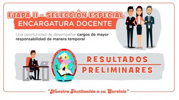 RESULTADOS PRELIMINARES ENCARGATURA EN CARGOS DE MAYOR RESPONSABILIDAD – ETAPA II SELECCION ESPECIAL